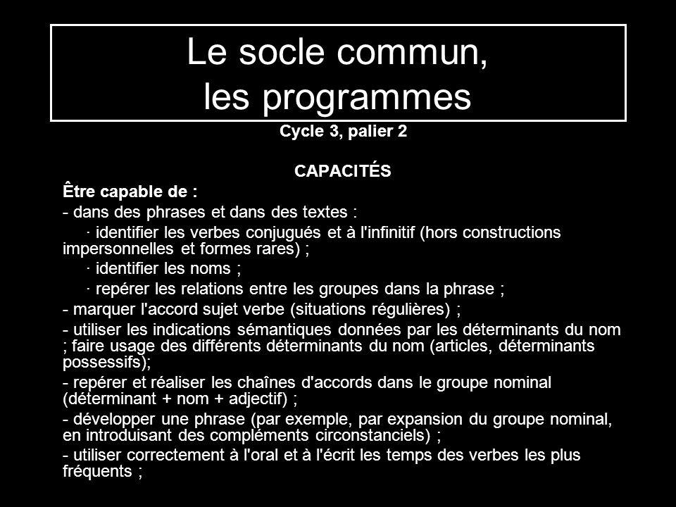 Le socle commun, les programmes Cycle 3, palier 2 CAPACITÉS Être capable de : - dans des phrases et dans des textes : · identifier les verbes conjugué