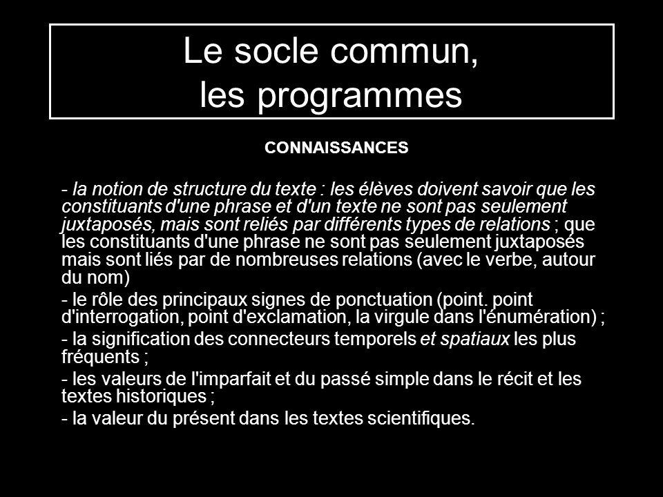 Le socle commun, les programmes CONNAISSANCES - la notion de structure du texte : les élèves doivent savoir que les constituants d'une phrase et d'un
