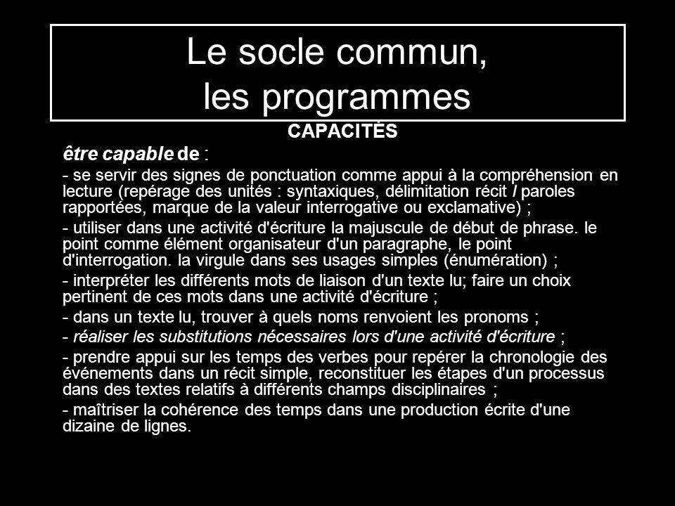 Le socle commun, les programmes CAPACITÉS être capable de : - se servir des signes de ponctuation comme appui à la compréhension en lecture (repérage