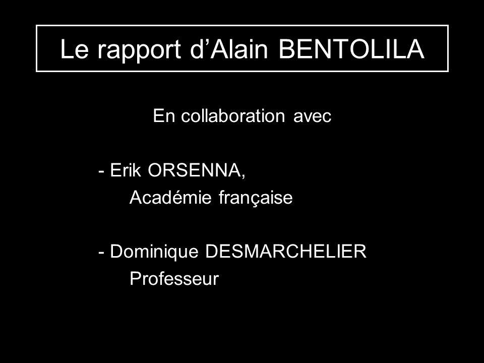 Le rapport dAlain BENTOLILA En collaboration avec - Erik ORSENNA, Académie française - Dominique DESMARCHELIER Professeur