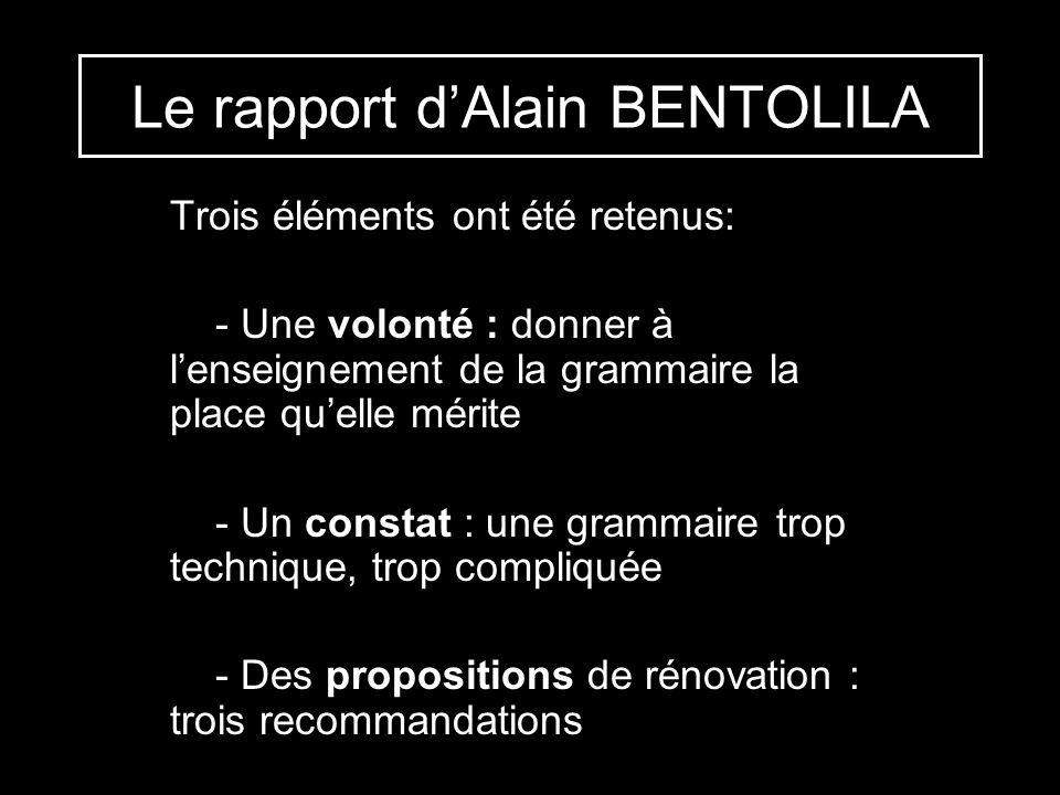 Le rapport dAlain BENTOLILA Trois éléments ont été retenus: - Une volonté : donner à lenseignement de la grammaire la place quelle mérite - Un constat