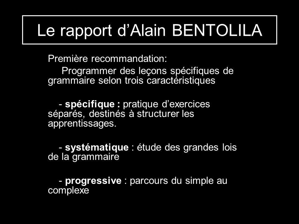 Le rapport dAlain BENTOLILA Première recommandation: Programmer des leçons spécifiques de grammaire selon trois caractéristiques - spécifique : pratiq