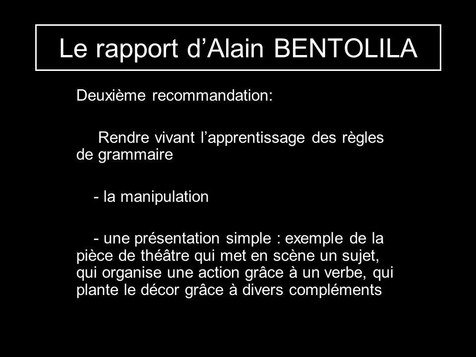 Le rapport dAlain BENTOLILA Deuxième recommandation: Rendre vivant lapprentissage des règles de grammaire - la manipulation - une présentation simple