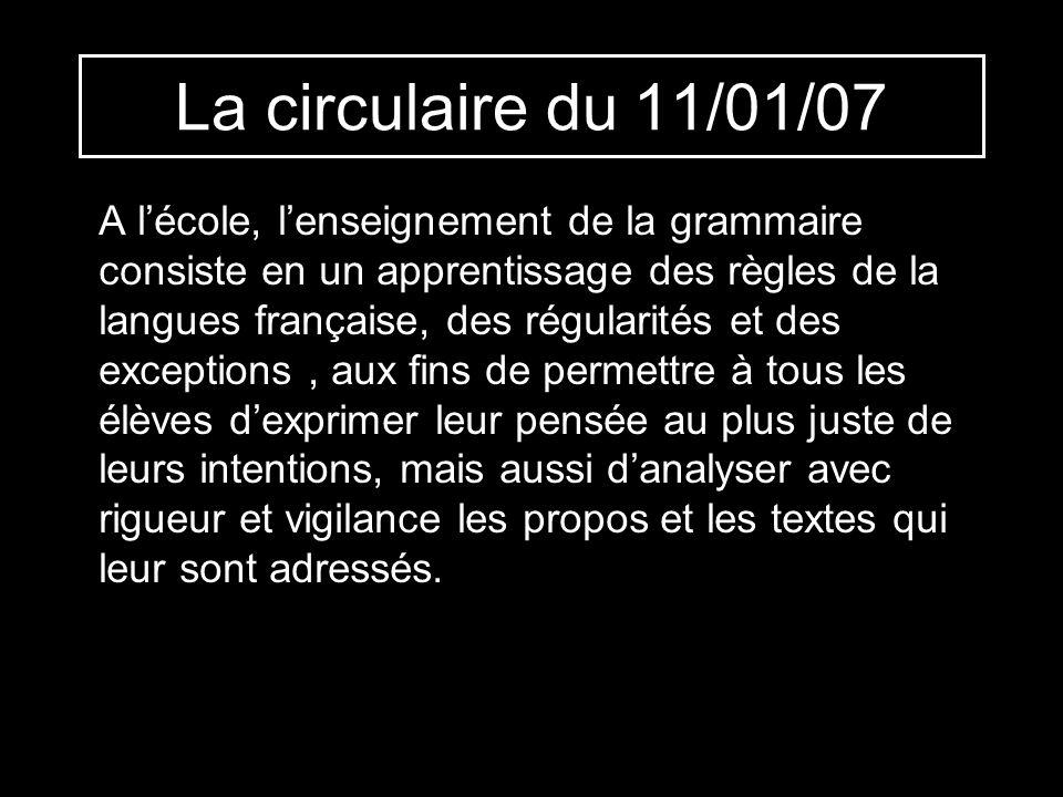 La circulaire du 11/01/07 A lécole, lenseignement de la grammaire consiste en un apprentissage des règles de la langues française, des régularités et