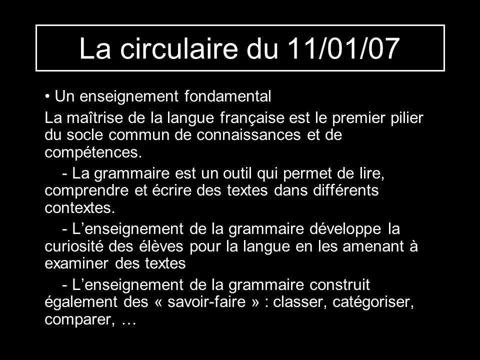 La circulaire du 11/01/07 Un enseignement fondamental La maîtrise de la langue française est le premier pilier du socle commun de connaissances et de