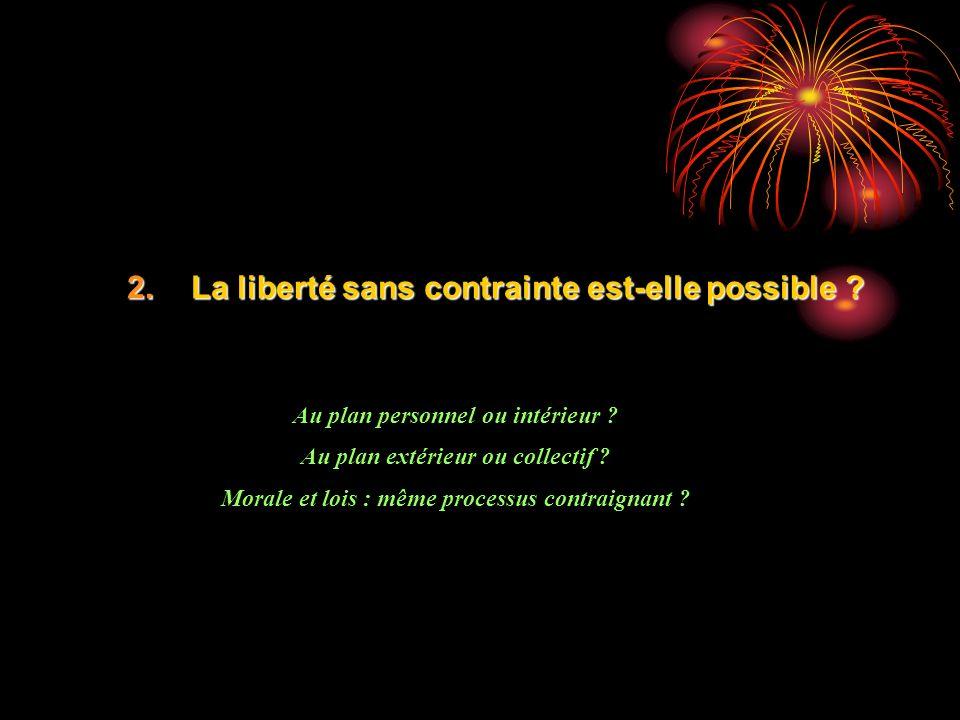 2.La liberté sans contrainte est-elle possible .Au plan personnel ou intérieur .