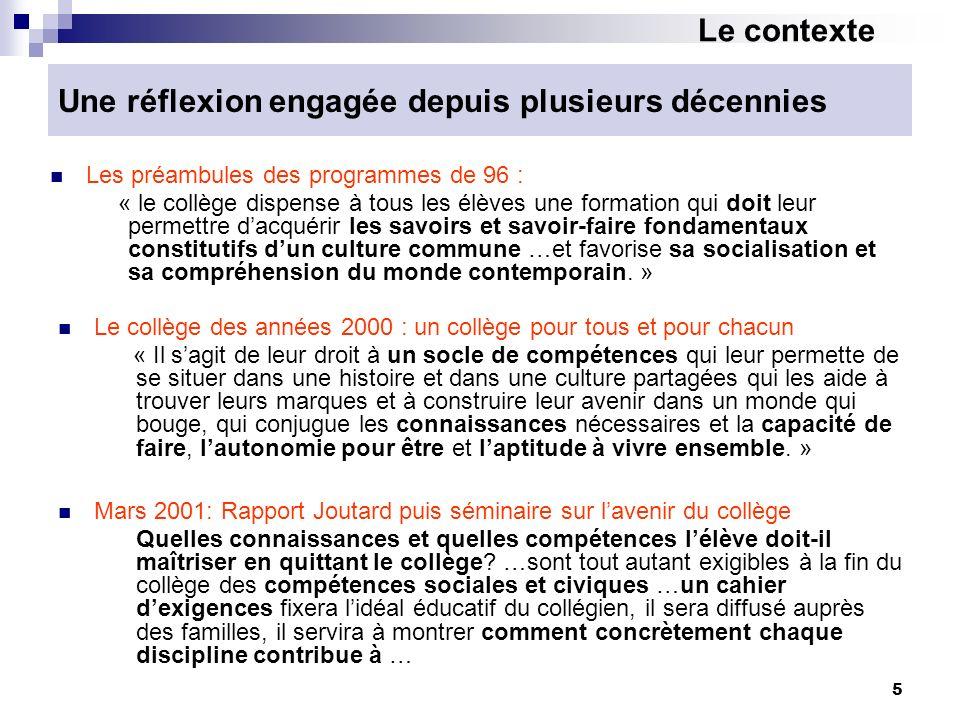 5 Une réflexion engagée depuis plusieurs décennies Mars 2001: Rapport Joutard puis séminaire sur lavenir du collège Quelles connaissances et quelles c