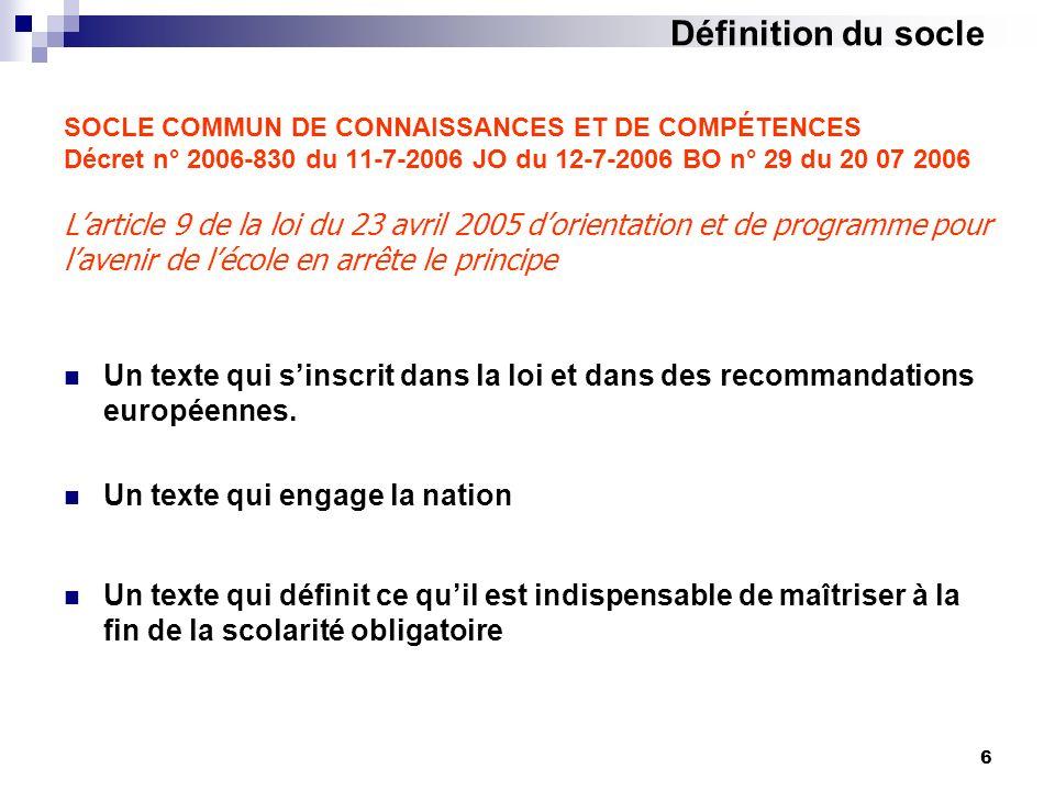 6 SOCLE COMMUN DE CONNAISSANCES ET DE COMPÉTENCES Décret n° 2006-830 du 11-7-2006 JO du 12-7-2006 BO n° 29 du 20 07 2006 Larticle 9 de la loi du 23 av