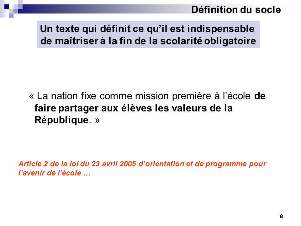 8 « La nation fixe comme mission première à lécole de faire partager aux élèves les valeurs de la République. » Article 2 de la loi du 23 avril 2005 d