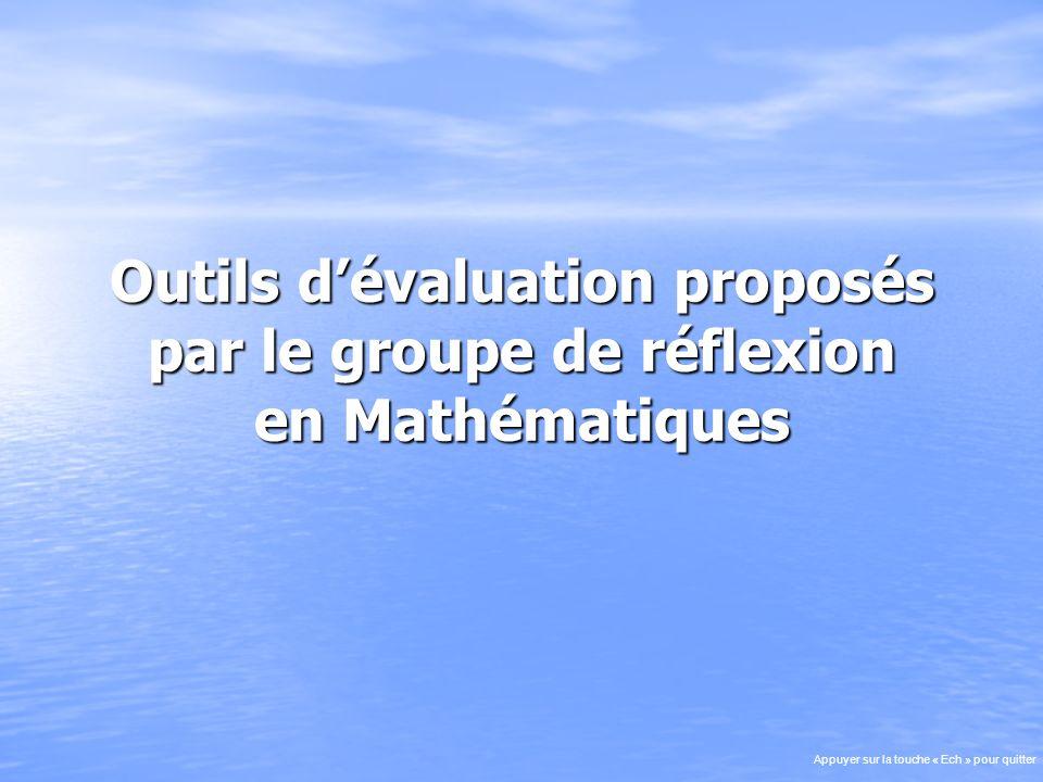 Outils dévaluation proposés par le groupe de réflexion en Mathématiques Appuyer sur la touche « Ech » pour quitter