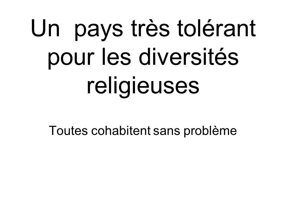 Un pays très tolérant pour les diversités religieuses Toutes cohabitent sans problème