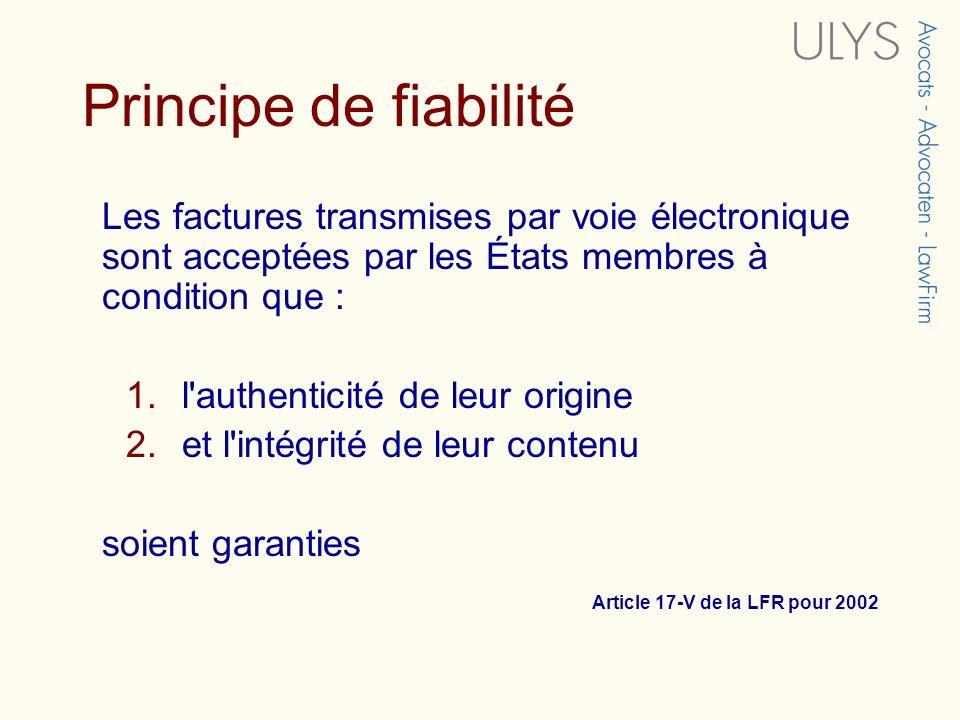 Principe de fiabilité Les factures transmises par voie électronique sont acceptées par les États membres à condition que : 1.l'authenticité de leur or