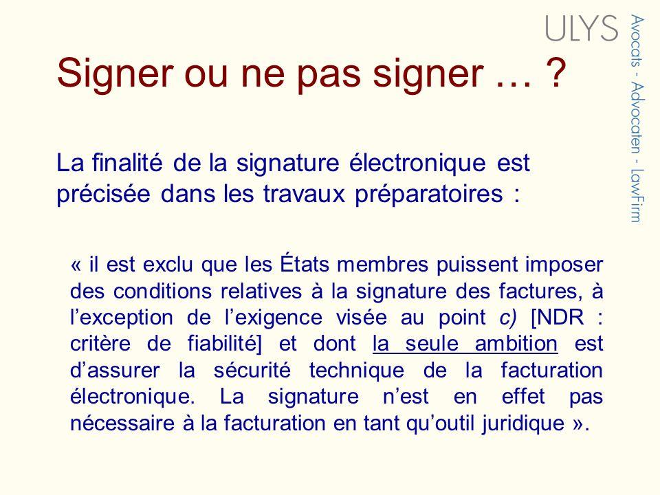 Signer ou ne pas signer … ? La finalité de la signature électronique est précisée dans les travaux préparatoires : « il est exclu que les États membre