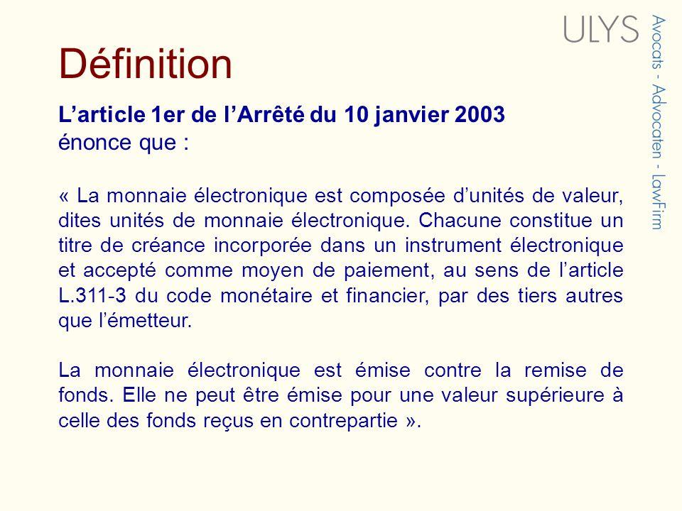 Définition Larticle 1er de lArrêté du 10 janvier 2003 énonce que : « La monnaie électronique est composée dunités de valeur, dites unités de monnaie é