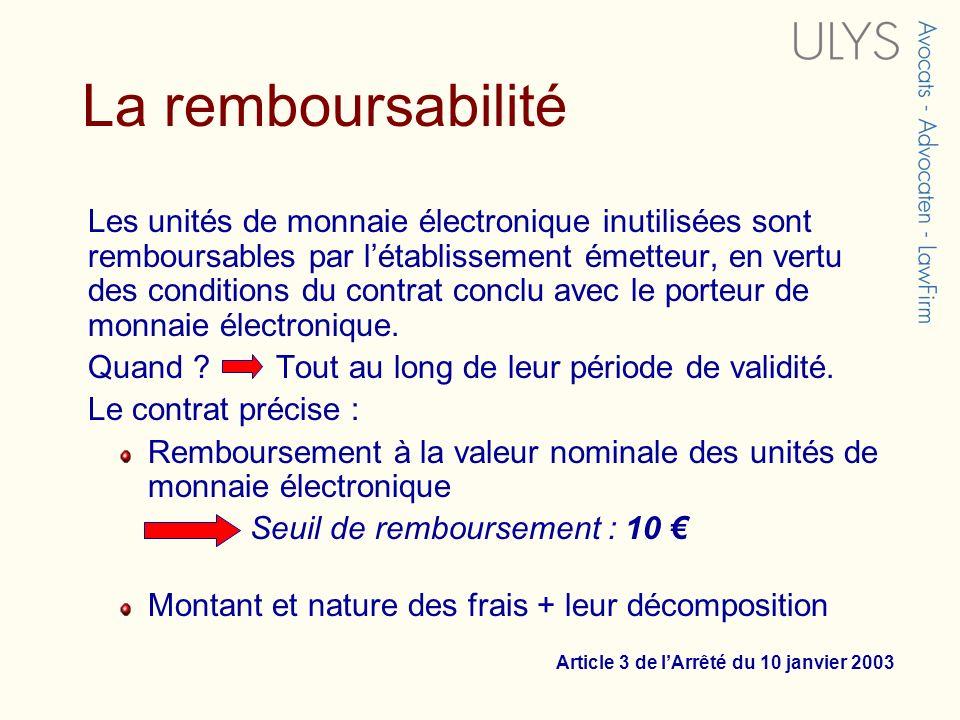 Les unités de monnaie électronique inutilisées sont remboursables par létablissement émetteur, en vertu des conditions du contrat conclu avec le porte