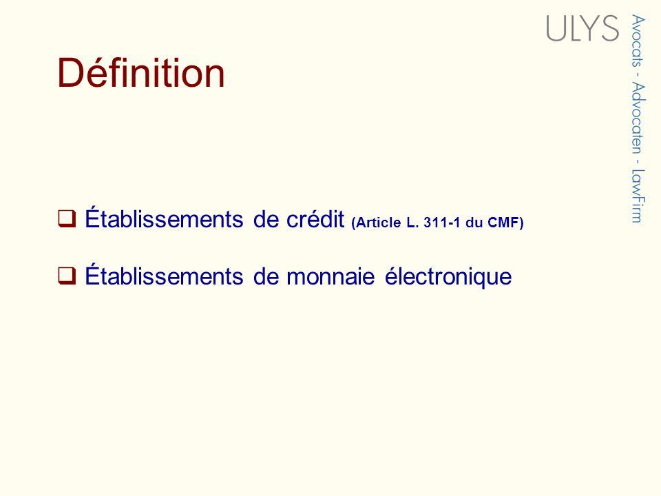 Définition Établissements de crédit (Article L. 311-1 du CMF) Établissements de monnaie électronique