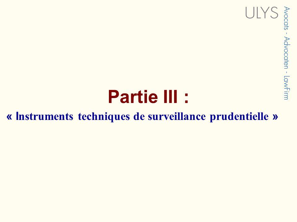 Partie III : « I nstruments techniques de surveillance prudentielle »