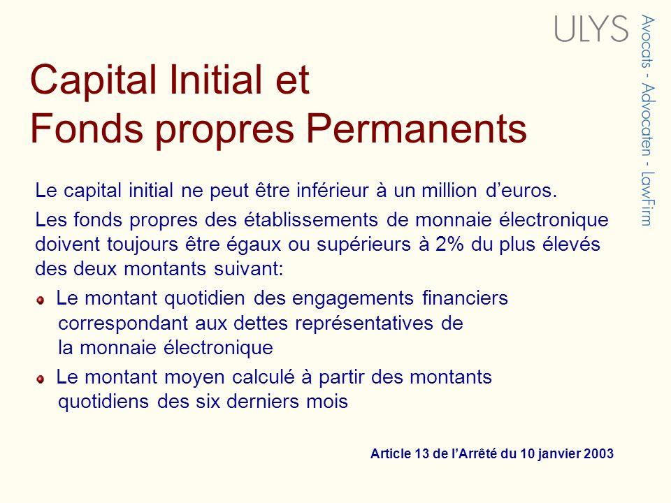 Capital Initial et Fonds propres Permanents Le capital initial ne peut être inférieur à un million deuros. Les fonds propres des établissements de mon