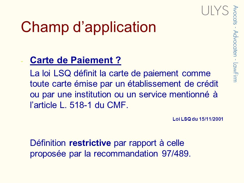 Champ dapplication - Carte de Paiement ? La loi LSQ définit la carte de paiement comme toute carte émise par un établissement de crédit ou par une ins