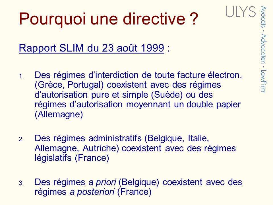 Pourquoi une directive ? Rapport SLIM du 23 août 1999 : 1. Des régimes dinterdiction de toute facture électron. (Grèce, Portugal) coexistent avec des