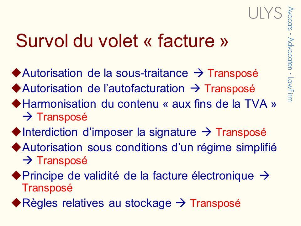 Survol du volet « facture » Autorisation de la sous-traitance Transposé Autorisation de lautofacturation Transposé Harmonisation du contenu « aux fins