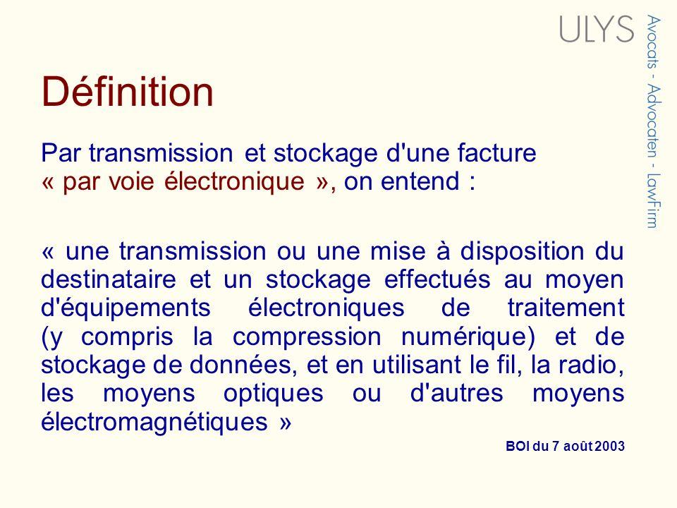 Définition Par transmission et stockage d'une facture « par voie électronique », on entend : « une transmission ou une mise à disposition du destinata