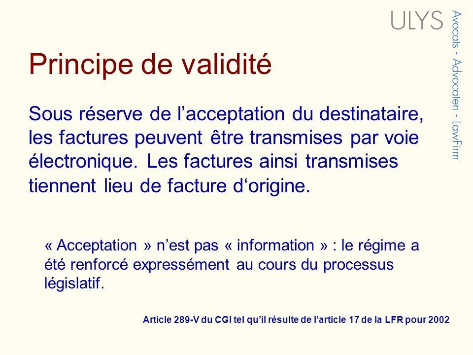 Principe de validité Sous réserve de lacceptation du destinataire, les factures peuvent être transmises par voie électronique. Les factures ainsi tran