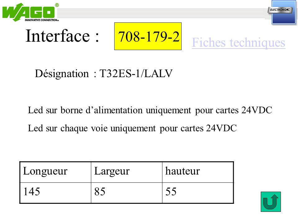 708-179-2 Désignation : T32ES-1/LALV Interface : Led sur borne dalimentation uniquement pour cartes 24VDC Led sur chaque voie uniquement pour cartes 2