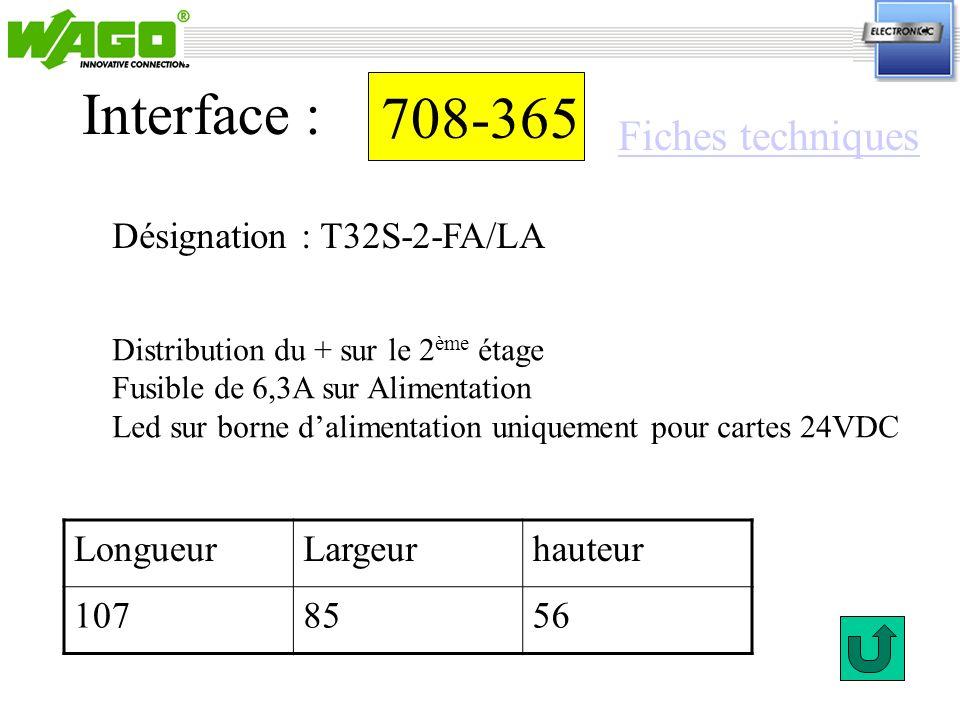 708-365 Désignation : T32S-2-FA/LA Interface : Distribution du + sur le 2 ème étage Fusible de 6,3A sur Alimentation Led sur borne dalimentation uniqu
