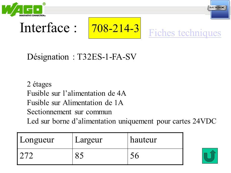 708-214-3 Désignation : T32ES-1-FA-SV Interface : 2 étages Fusible sur lalimentation de 4A Fusible sur Alimentation de 1A Sectionnement sur commun Led