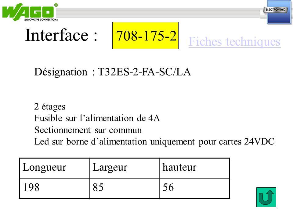 708-175-2 Désignation : T32ES-2-FA-SC/LA Interface : 2 étages Fusible sur lalimentation de 4A Sectionnement sur commun Led sur borne dalimentation uni