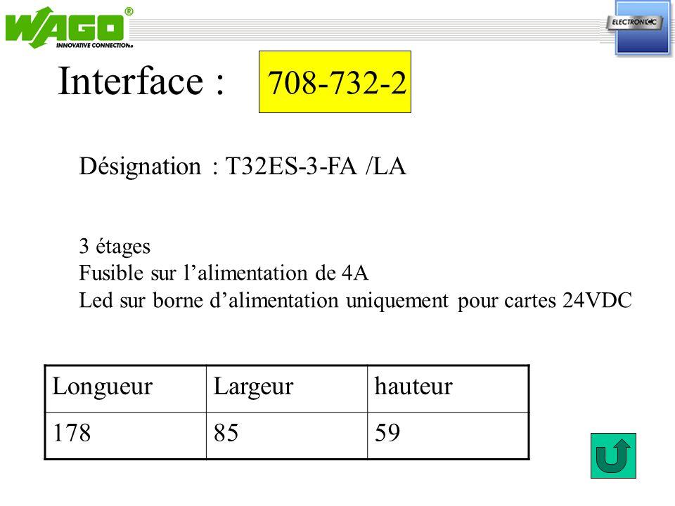 708-732-2 Désignation : T32ES-3-FA /LA Interface : 3 étages Fusible sur lalimentation de 4A Led sur borne dalimentation uniquement pour cartes 24VDC L