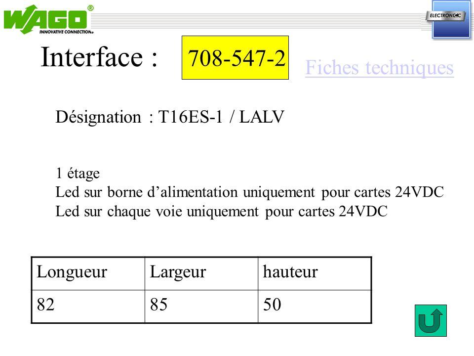 708-547-2 Désignation : T16ES-1 / LALV Interface : 1 étage Led sur borne dalimentation uniquement pour cartes 24VDC Led sur chaque voie uniquement pou