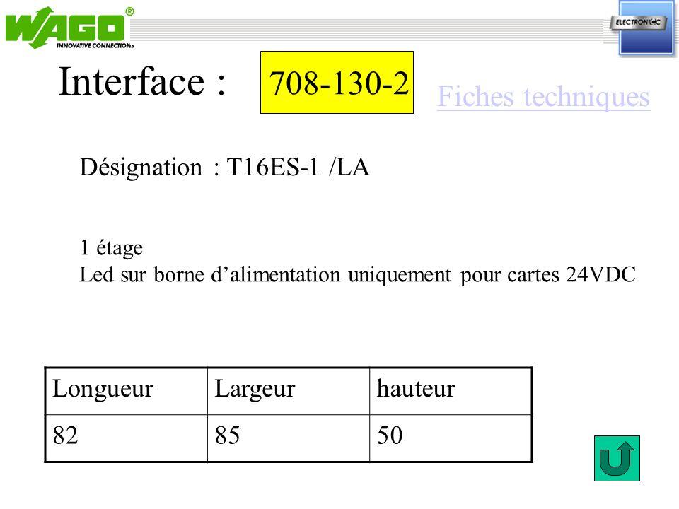 708-130-2 Désignation : T16ES-1 /LA Interface : 1 étage Led sur borne dalimentation uniquement pour cartes 24VDC LongueurLargeurhauteur 828550 Fiches