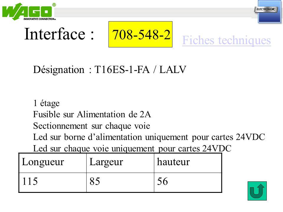 708-548-2 Désignation : T16ES-1-FA / LALV Interface : 1 étage Fusible sur Alimentation de 2A Sectionnement sur chaque voie Led sur borne dalimentation