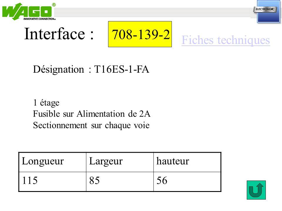 708-139-2 Interface : 1 étage Fusible sur Alimentation de 2A Sectionnement sur chaque voie Désignation : T16ES-1-FA LongueurLargeurhauteur 1158556 Fic