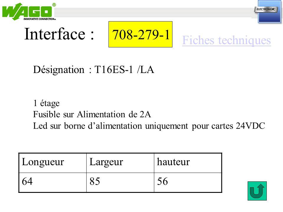 708-279-1 Désignation : T16ES-1 /LA Interface : 1 étage Fusible sur Alimentation de 2A Led sur borne dalimentation uniquement pour cartes 24VDC Longue