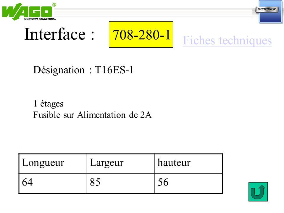 708-280-1 Interface : 1 étages Fusible sur Alimentation de 2A Désignation : T16ES-1 LongueurLargeurhauteur 648556 Fiches techniques