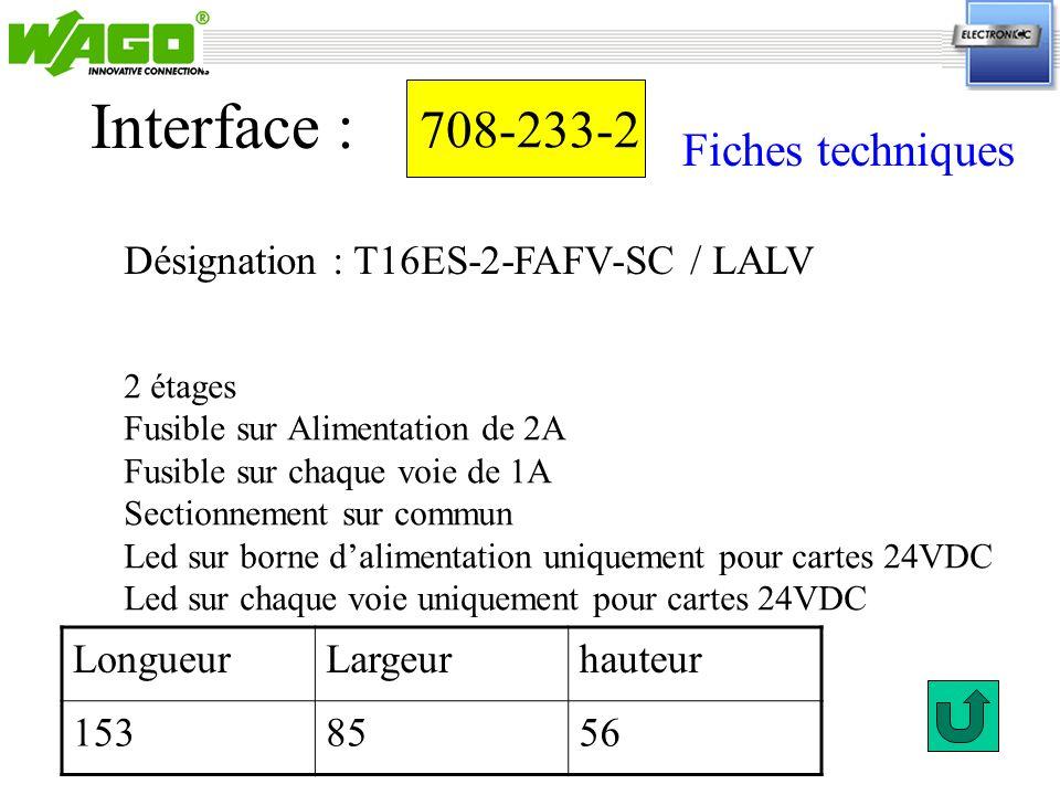 708-233-2 Désignation : T16ES-2-FAFV-SC / LALV Interface : 2 étages Fusible sur Alimentation de 2A Fusible sur chaque voie de 1A Sectionnement sur com