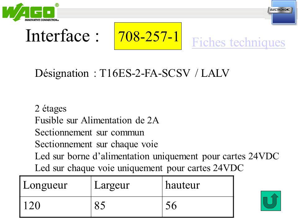 708-257-1 Désignation : T16ES-2-FA-SCSV / LALV Interface : 2 étages Fusible sur Alimentation de 2A Sectionnement sur commun Sectionnement sur chaque v