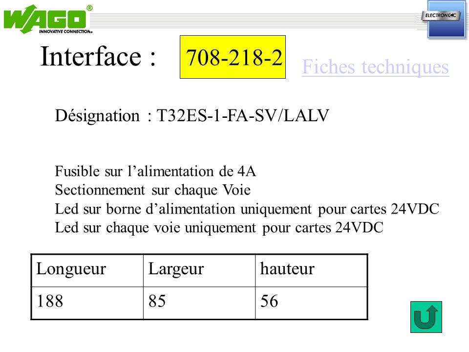 708-220-2 Désignation : T32ES-1-FA-SV/LA Interface : Fusible sur lalimentation de 4A Sectionnement sur chaque Voie Led sur borne dalimentation uniquement pour cartes 24VDC LongueurLargeurhauteur 1888556 Fiches techniques