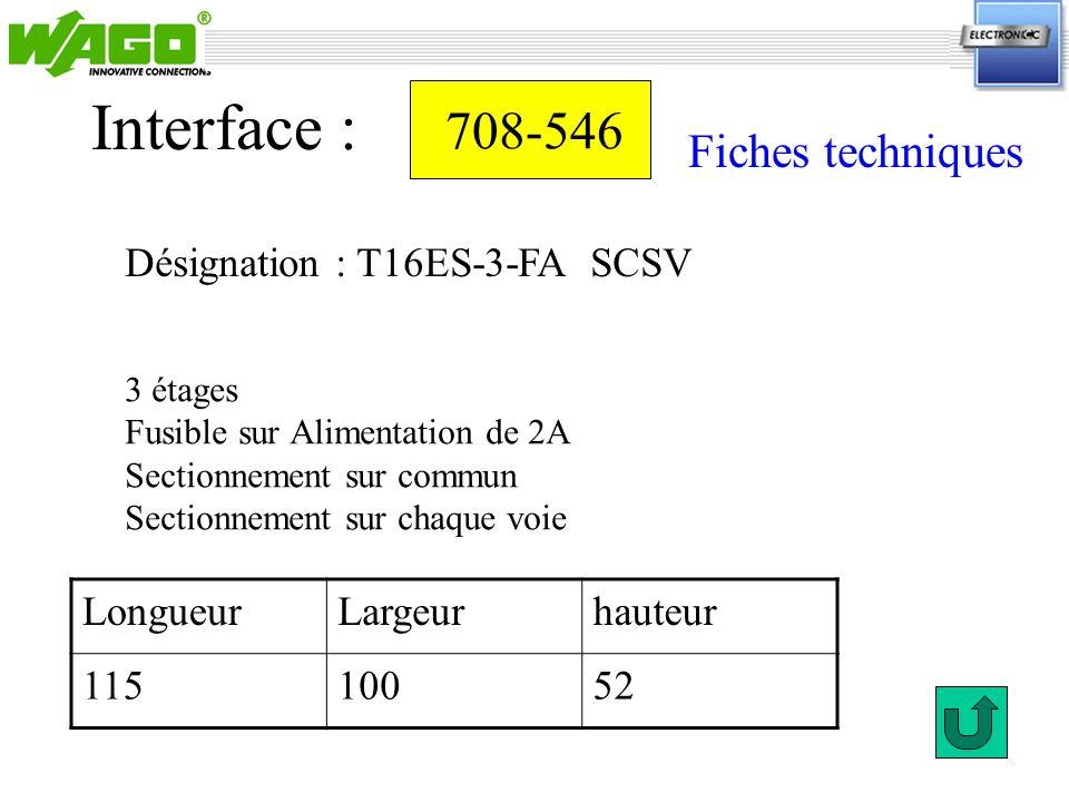 708-546 Désignation : T16ES-3-FA SCSV Interface : 3 étages Fusible sur Alimentation de 2A Sectionnement sur commun Sectionnement sur chaque voie Longu