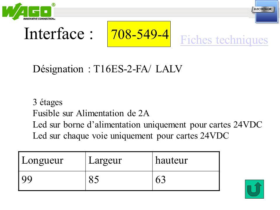 708-549-4 Désignation : T16ES-2-FA/ LALV Interface : 3 étages Fusible sur Alimentation de 2A Led sur borne dalimentation uniquement pour cartes 24VDC