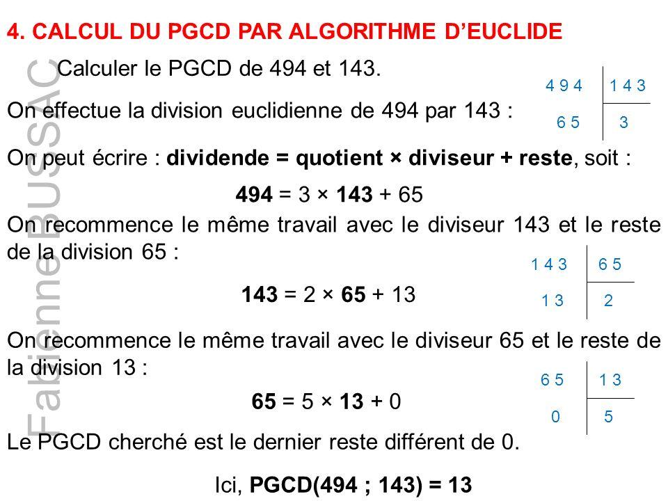Fabienne BUSSAC Calculer le PGCD de 494 et 143. 4.CALCUL DU PGCD PAR ALGORITHME DEUCLIDE On effectue la division euclidienne de 494 par 143 : 4 9 41 4