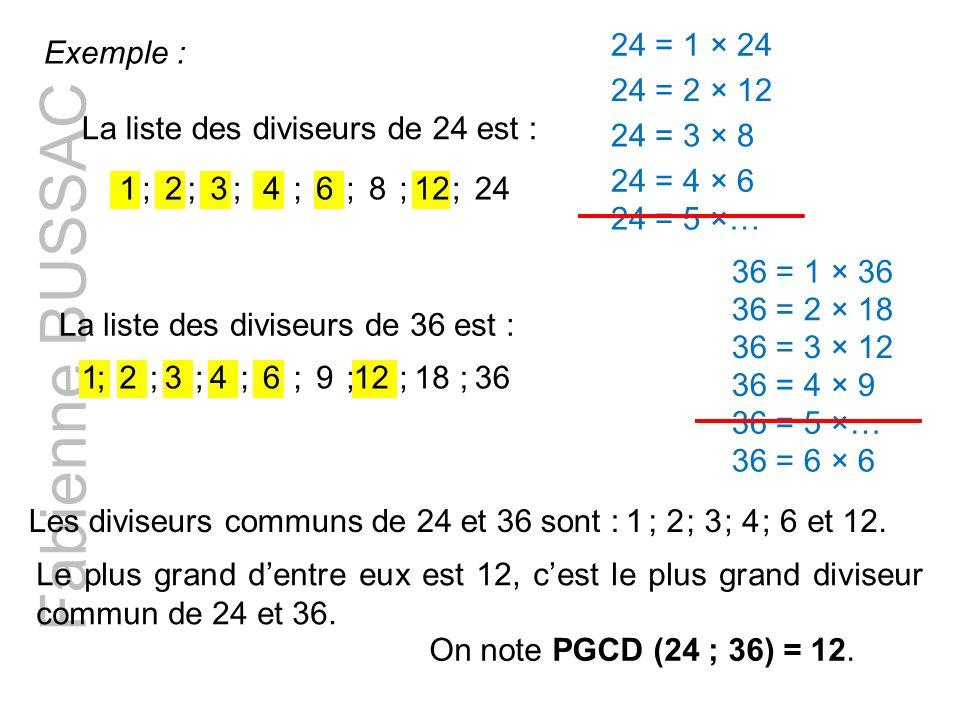 Fabienne BUSSAC Exemple : La liste des diviseurs de 24 est : 1 24 2123 8 46 ;;;;;;; La liste des diviseurs de 36 est : 1 36 2 18 3124 9;;;;;;;; 6 Les