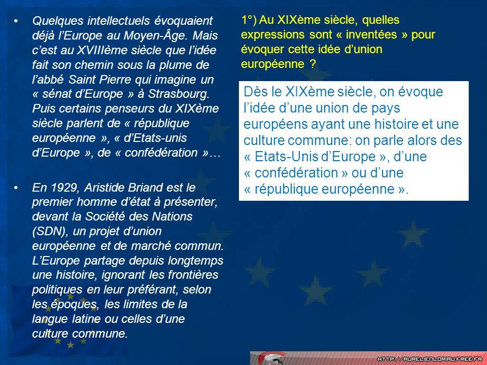 Quelques intellectuels évoquaient déjà lEurope au Moyen-Âge. Mais cest au XVIIIème siècle que lidée fait son chemin sous la plume de labbé Saint Pierr