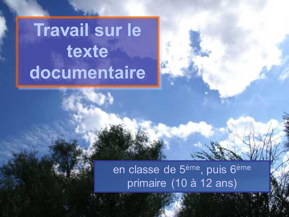 Travail sur le texte documentaire Travail sur le texte documentaire en classe de 5 ème, puis 6 ème primaire (10 à 12 ans)