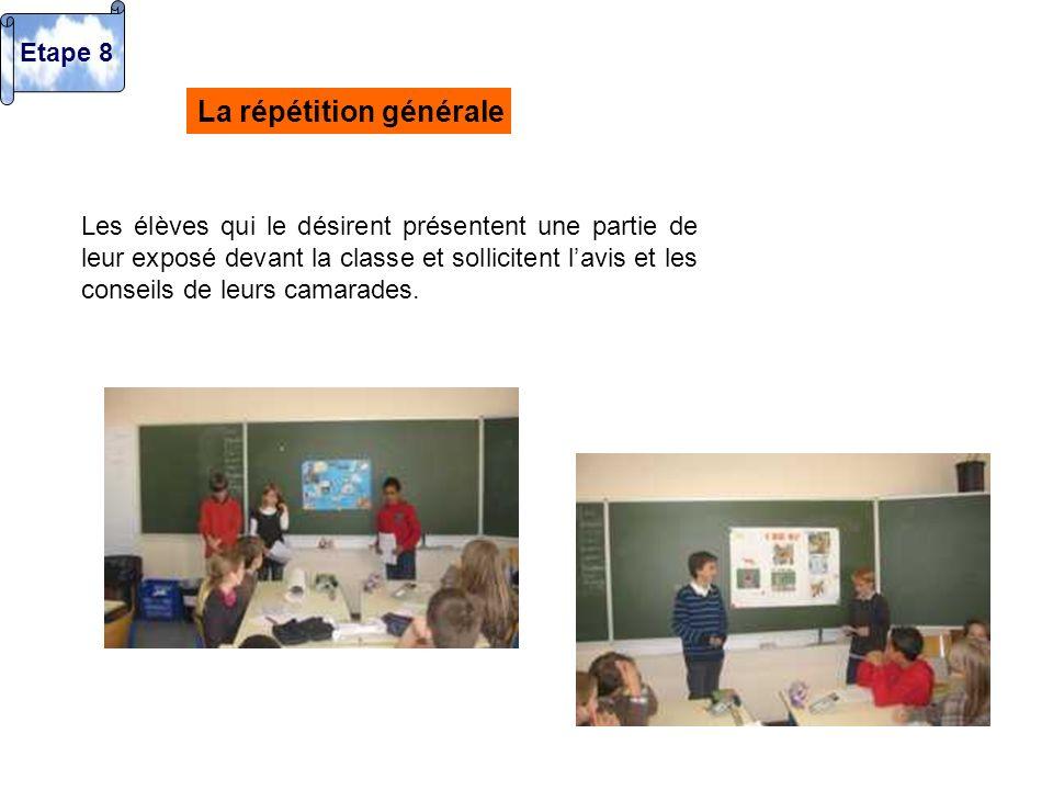 La répétition générale Les élèves qui le désirent présentent une partie de leur exposé devant la classe et sollicitent lavis et les conseils de leurs