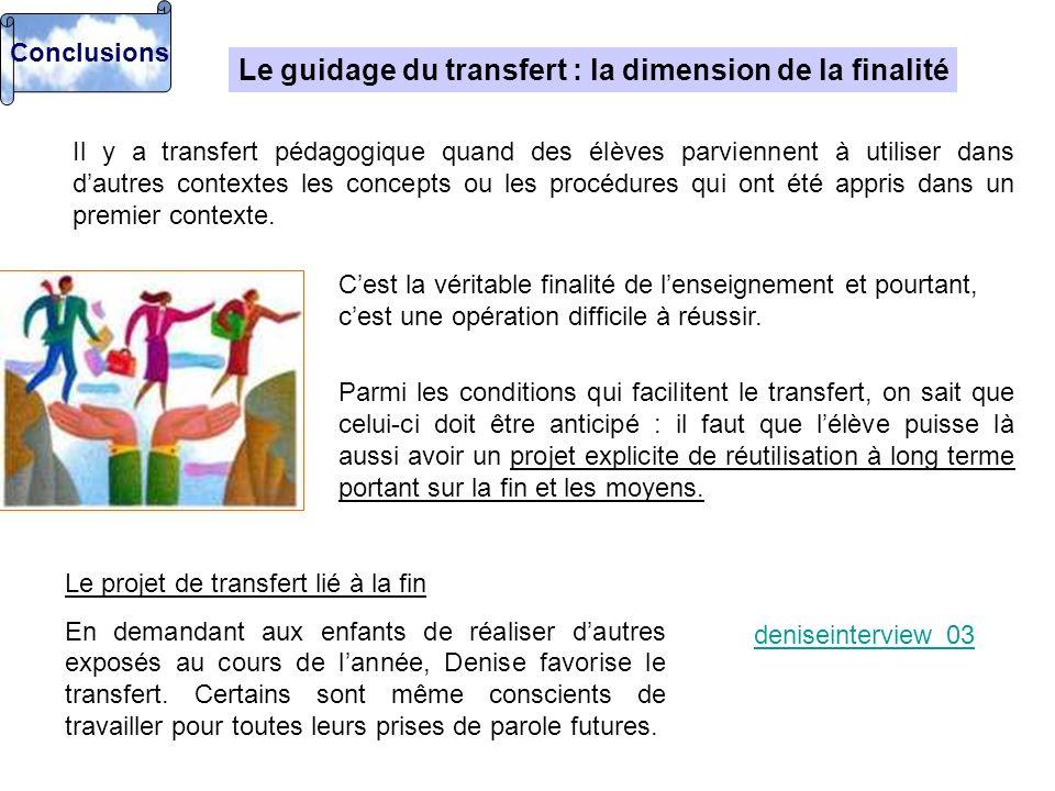 Le guidage du transfert : la dimension de la finalité Il y a transfert pédagogique quand des élèves parviennent à utiliser dans dautres contextes les