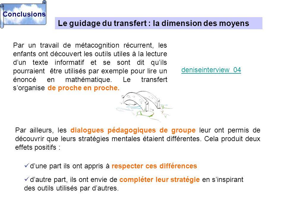deniseinterview_04 Le guidage du transfert : la dimension des moyens Par un travail de métacognition récurrent, les enfants ont découvert les outils u